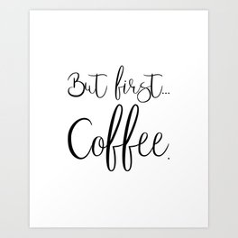 But First Coffee Art Print