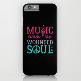 Music Cures the Wounded Soul iPhone Case