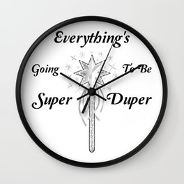 Everything's Going To Be Super Duper Wall Clock