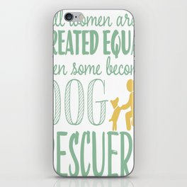 All Woman Are Created Equal Then Some Become Dog Rescuers iPhone Skin