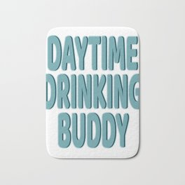 """Daytime Drinking Buddy"" tee design for you and your supportive buddy! Stay drunk all day!  Bath Mat"