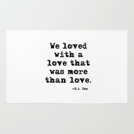 We loved with a love that was more than love Rug