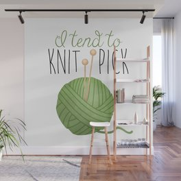 I Tend To Knit Pick Wall Mural