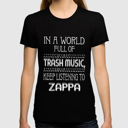 in a word of full of trash music keep listening to zappa music T-shirt