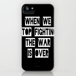 When We Stop Fighting... iPhone Case