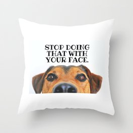 Stop Doing That With Your Face Dog, Schitt's Creek Throw Pillow