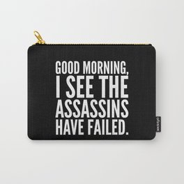 Good morning, I see the assassins have failed. (Black) Carry-All Pouch