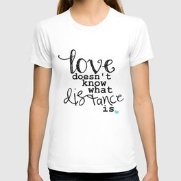 Love Doesn't Know What Distance is T-shirt