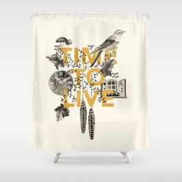 Time to live Shower Curtain