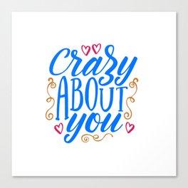 Crazy about you shirt Canvas Print