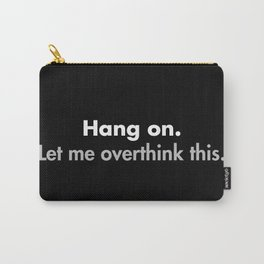 Hang on Let me overthink this Carry-All Pouch