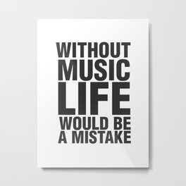 without music life would be a mistake Metal Print