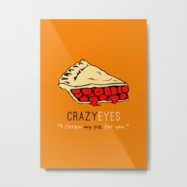 Crazy Eyes #2 | I thew my pie for you | OITNB Metal Print