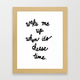 Wake Me Up When it's Cheese Time Framed Art Print