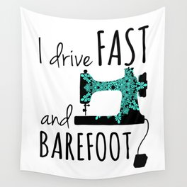 I Drive Fast and Barefoot Wall Tapestry