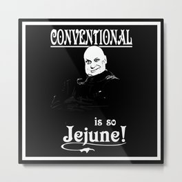 Uncle Fester: Conventional is so Jejune! Metal Print