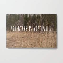 Adventure Is Worthwhile  Metal Print