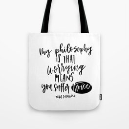 my philosophy is worrying means you suffer twice Tote Bag