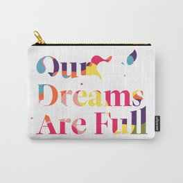 Our Dreams Are Full Carry-All Pouch