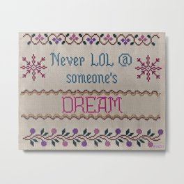DREAMS ARE NOT FUNNY Metal Print
