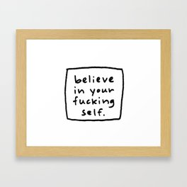 believe in your f#*king self. Framed Art Print