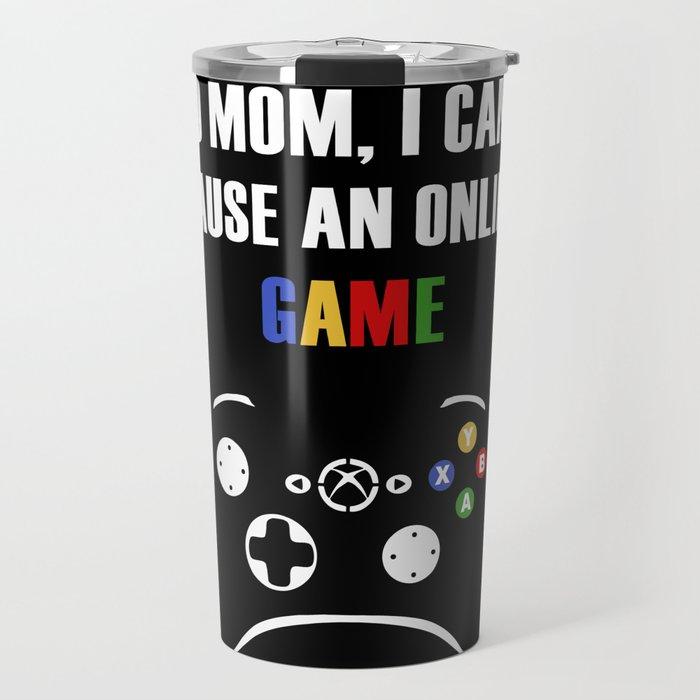 No mom, I can't pasue an online game Travel Mug