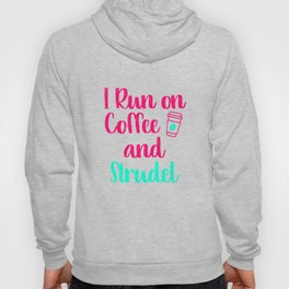 I Run on Coffee and Strudel German Breakfast Pastry Gift Hoody