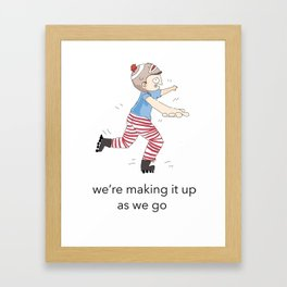 We're making it up as we go  Framed Art Print
