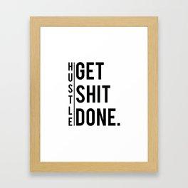 Get Shit Done - Hustle! Motivation Fitness Bodybuilding Trainer Gift Framed Art Print
