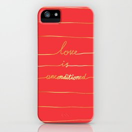 Love Is Unconditioned iPhone Case