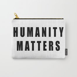 HUMANITY MATTERS Carry-All Pouch