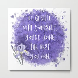 Be Gentle With Yourself You're Doing The Best You Can Metal Print
