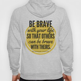 BE BRAVE with your life Hoody