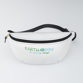 Earth Day is everyday Gift for Earth Day Fanny Pack