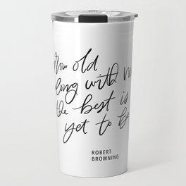 Grow Old Along With Me Travel Mug