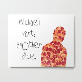 Michael Wants Another Slice Metal Print