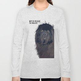 Bitch Please.  I'm Fabulous.  Newfie Long Sleeve T-shirt