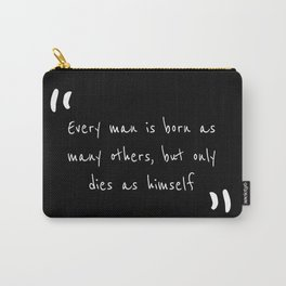 Every man is born as many others, but only dies as himself Carry-All Pouch