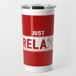 Just Relax Lacrosse - Funny Lacrosse Quotes Gift Travel Mug
