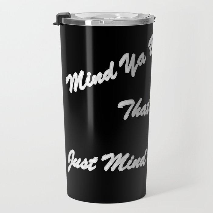 Mind Ya Business Travel Mug