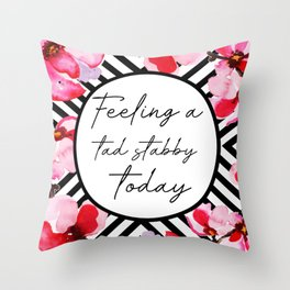 Feeling A Tad Stabby Today Throw Pillow