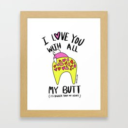 I love you with all my BUTT Framed Art Print