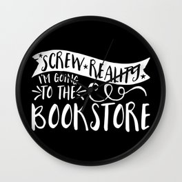 Screw Reality! I'm Going to the Bookstore! (inverted) Wall Clock