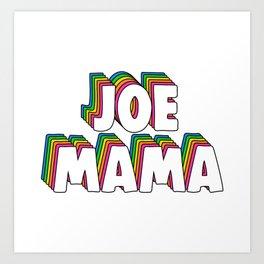 Don't Ask Who Joe Is / Joe Mama Meme Art Print