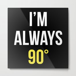 I'm Always Right Metal Print