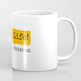 Enjoy Life! This is not a rehearsal Coffee Mug