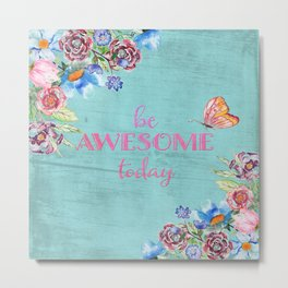 Be awesome today - Roses Flowers and Typography on aqua #Society6 Metal Print