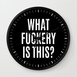 What Fuckery is This? (Black & White) Wall Clock