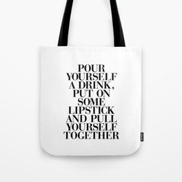 Pour Yourself a Drink, Put on Some Lipstick and Pull Yourself Together black-white home wall decor Tote Bag