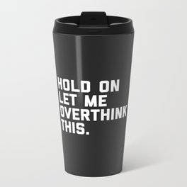 Overthink This Funny Quote Metal Travel Mug